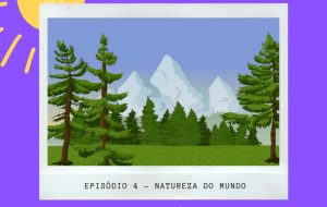 episódio 4 – natureza do mundo